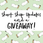 Shop Updates + GIVEAWAY