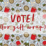 VOTE! (for gift wrap)